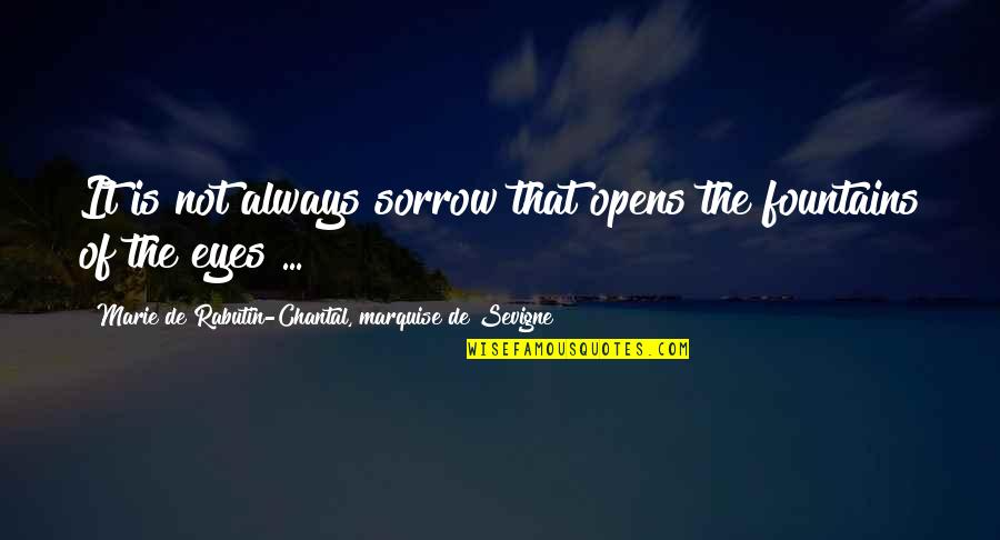 Marquise's Quotes By Marie De Rabutin-Chantal, Marquise De Sevigne: It is not always sorrow that opens the
