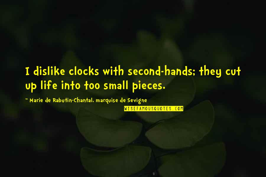 Marquise's Quotes By Marie De Rabutin-Chantal, Marquise De Sevigne: I dislike clocks with second-hands; they cut up