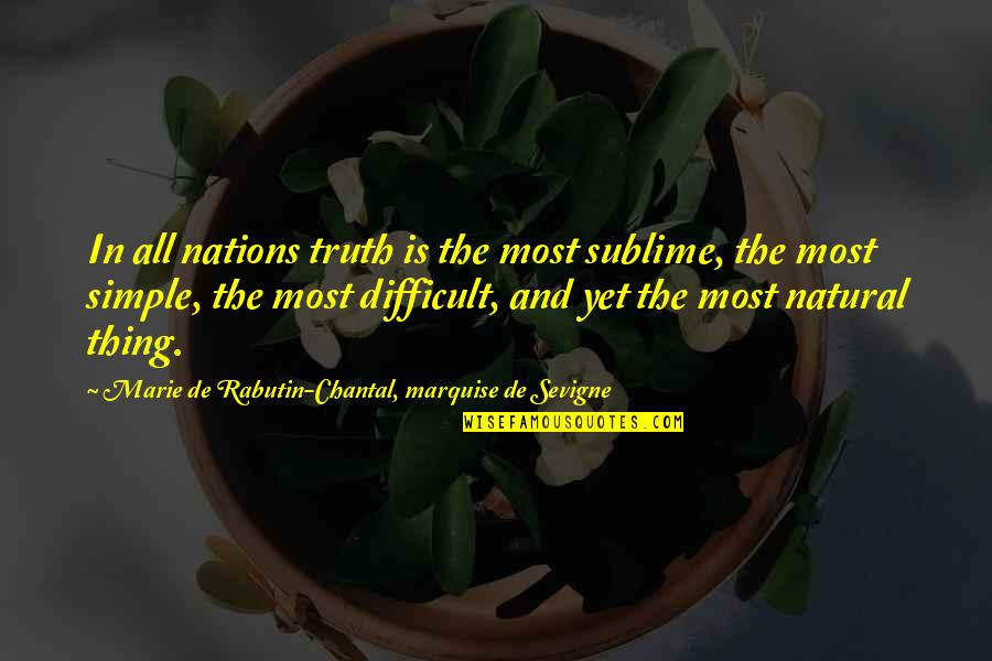 Marquise's Quotes By Marie De Rabutin-Chantal, Marquise De Sevigne: In all nations truth is the most sublime,