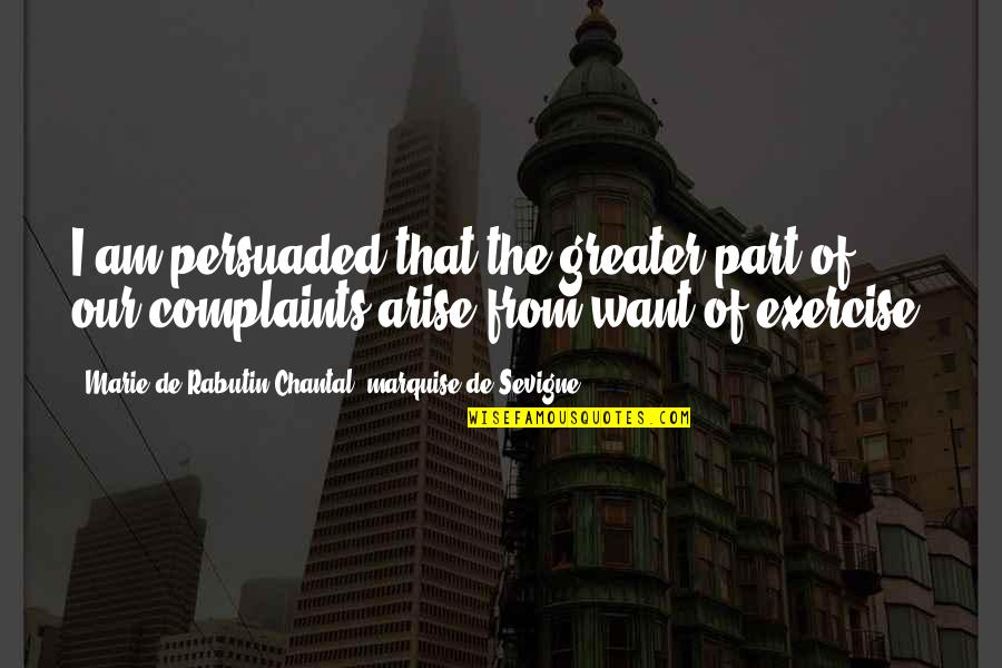 Marquise's Quotes By Marie De Rabutin-Chantal, Marquise De Sevigne: I am persuaded that the greater part of