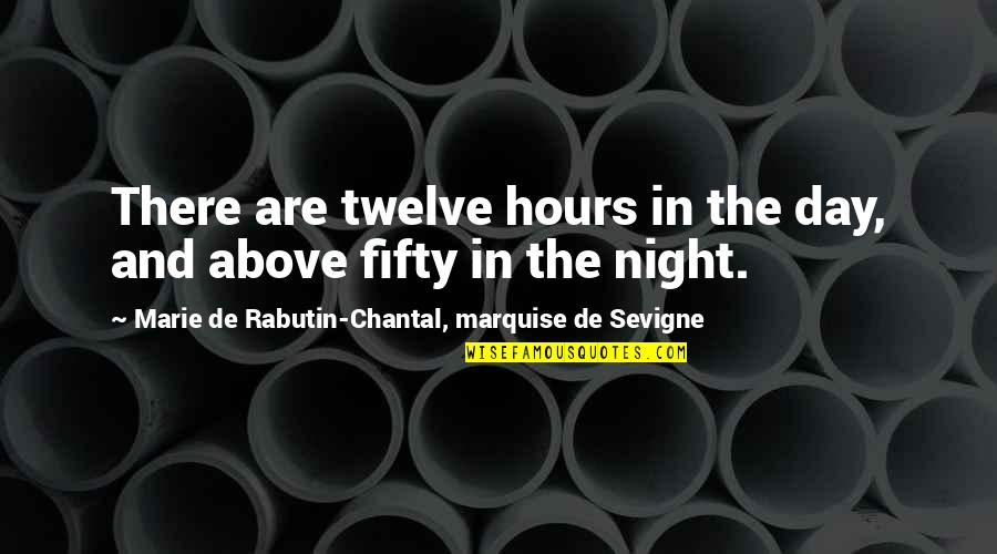 Marquise's Quotes By Marie De Rabutin-Chantal, Marquise De Sevigne: There are twelve hours in the day, and