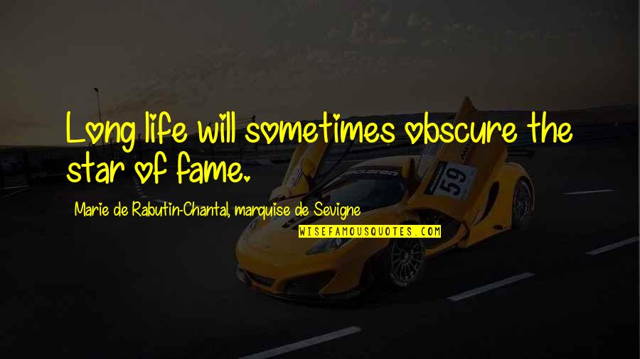 Marquise's Quotes By Marie De Rabutin-Chantal, Marquise De Sevigne: Long life will sometimes obscure the star of
