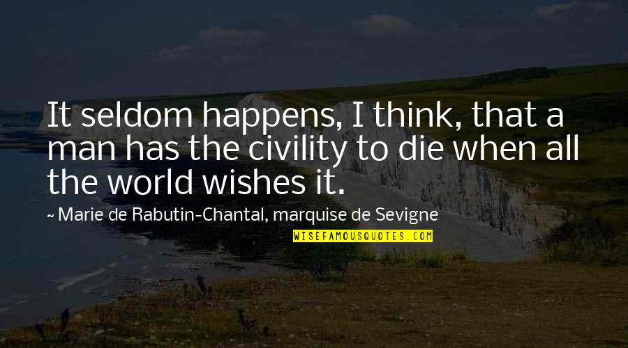 Marquise's Quotes By Marie De Rabutin-Chantal, Marquise De Sevigne: It seldom happens, I think, that a man