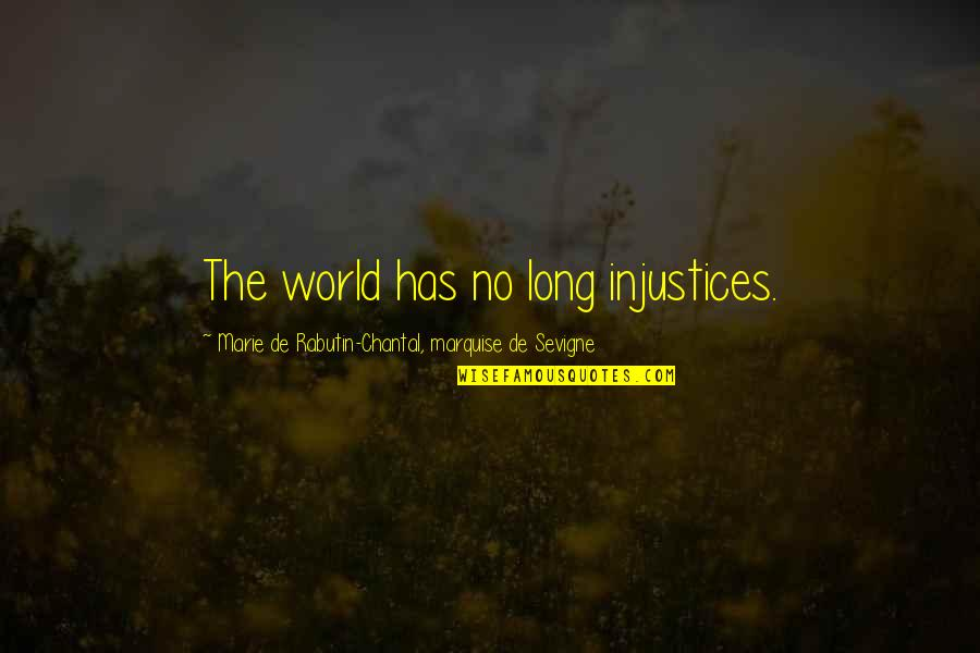 Marquise's Quotes By Marie De Rabutin-Chantal, Marquise De Sevigne: The world has no long injustices.