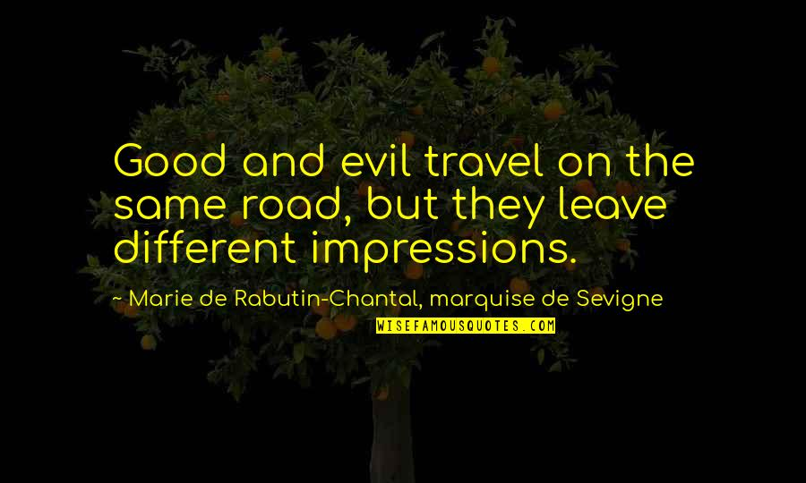Marquise's Quotes By Marie De Rabutin-Chantal, Marquise De Sevigne: Good and evil travel on the same road,