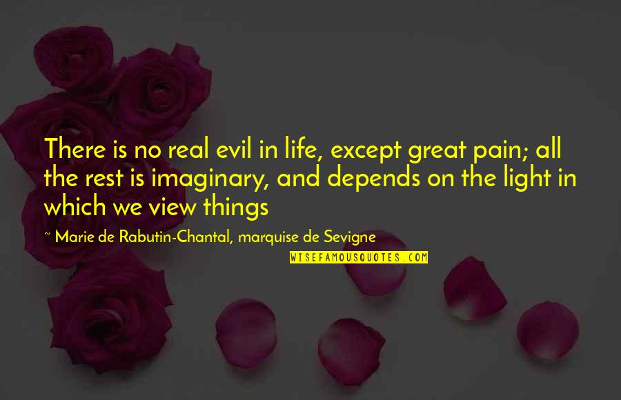 Marquise's Quotes By Marie De Rabutin-Chantal, Marquise De Sevigne: There is no real evil in life, except