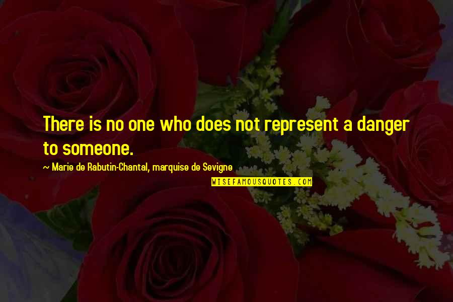 Marquise's Quotes By Marie De Rabutin-Chantal, Marquise De Sevigne: There is no one who does not represent