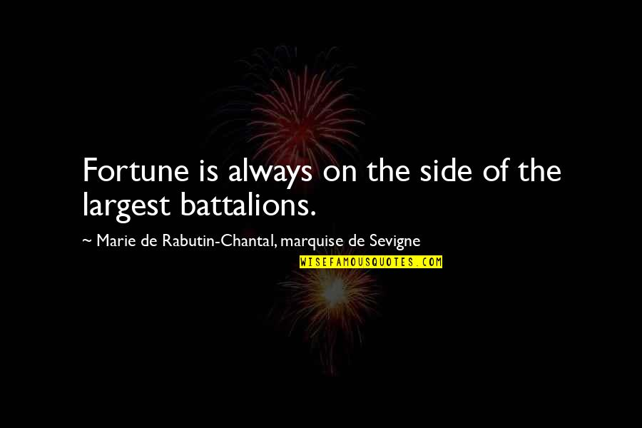 Marquise's Quotes By Marie De Rabutin-Chantal, Marquise De Sevigne: Fortune is always on the side of the