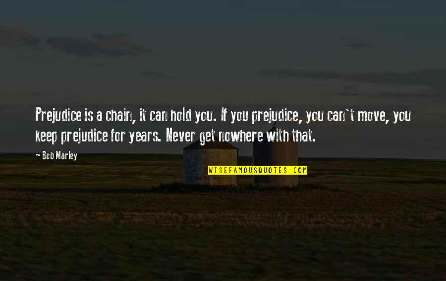 Marriage Being Overrated Quotes By Bob Marley: Prejudice is a chain, it can hold you.