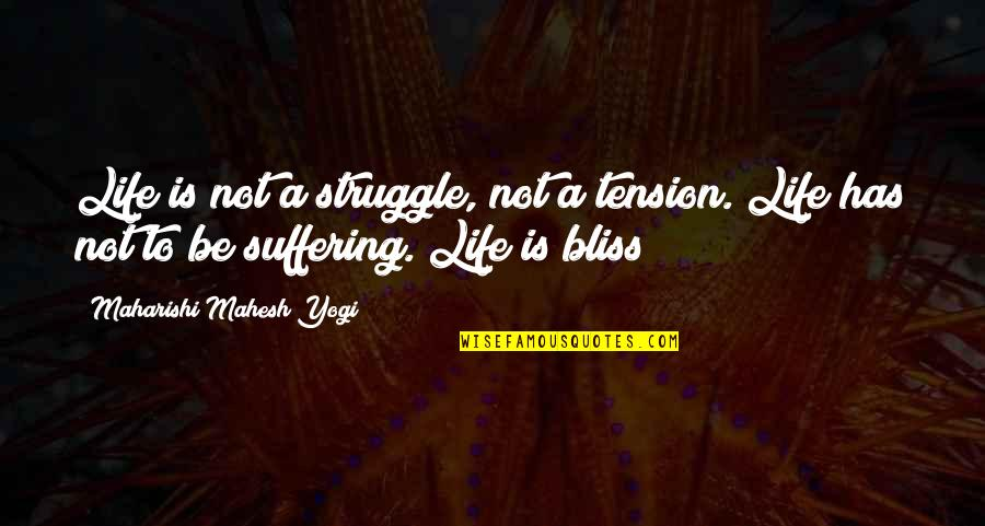 Marriage Being Overrated Quotes By Maharishi Mahesh Yogi: Life is not a struggle, not a tension.