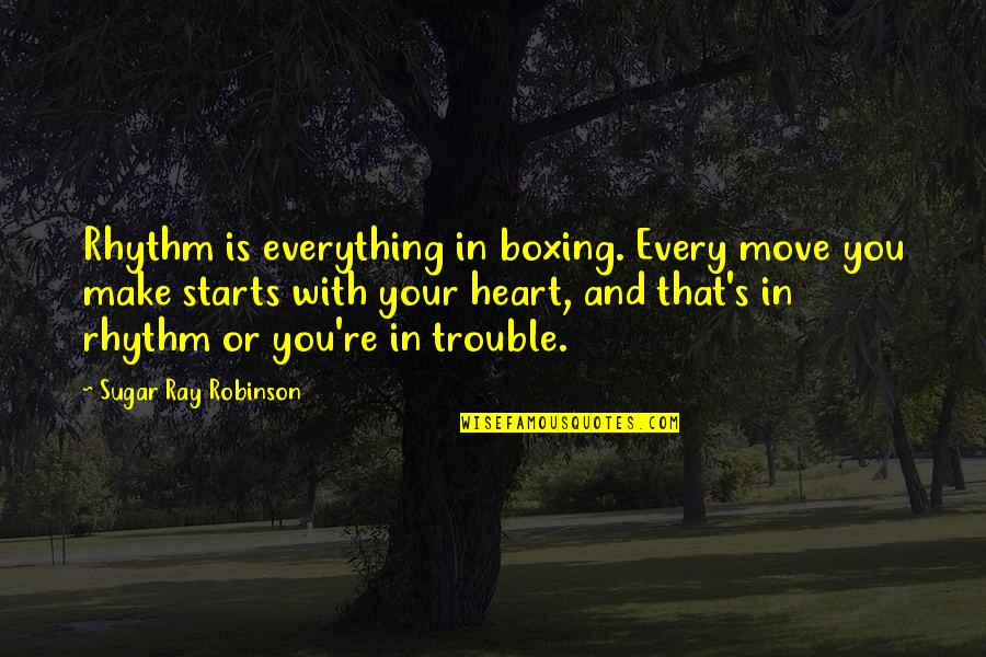 Marriage Being Overrated Quotes By Sugar Ray Robinson: Rhythm is everything in boxing. Every move you