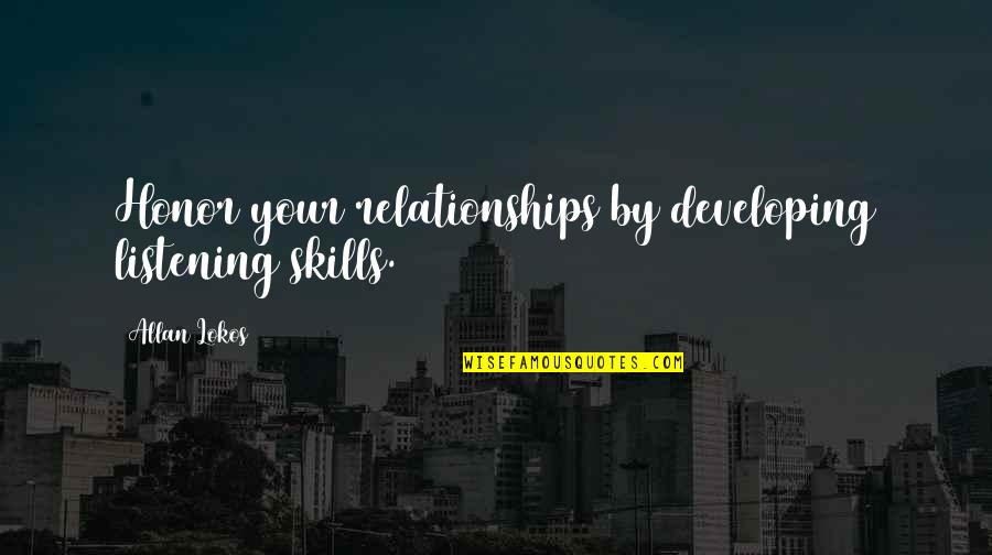 Marriage Education Quotes By Allan Lokos: Honor your relationships by developing listening skills.