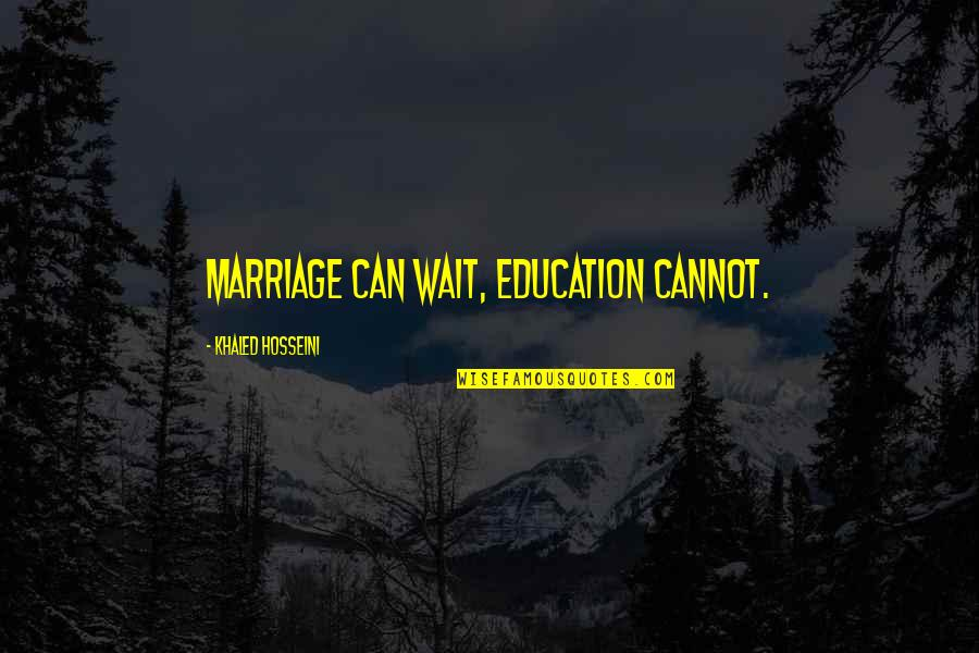Marriage Education Quotes By Khaled Hosseini: Marriage can wait, education cannot.