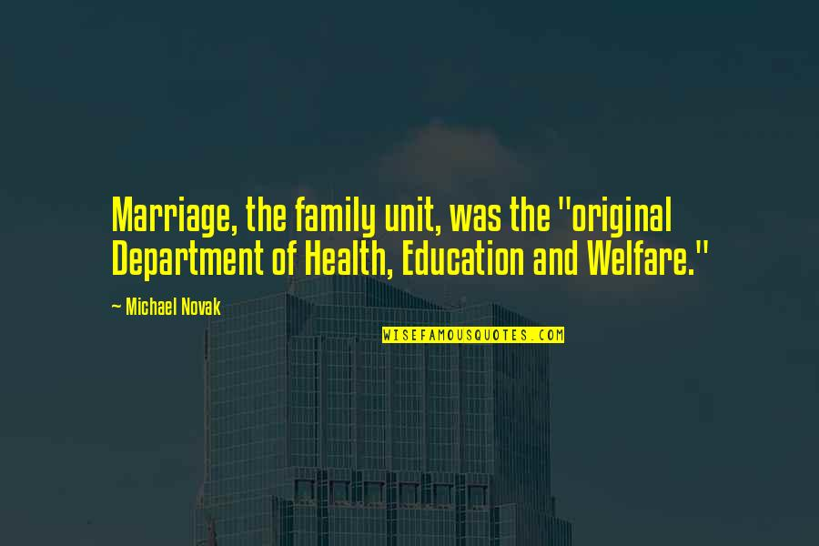 """Marriage Education Quotes By Michael Novak: Marriage, the family unit, was the """"original Department"""