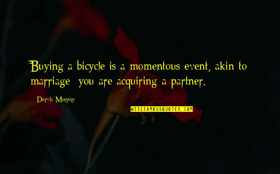 Marriage Event Quotes By Dervla Murphy: Buying a bicycle is a momentous event, akin