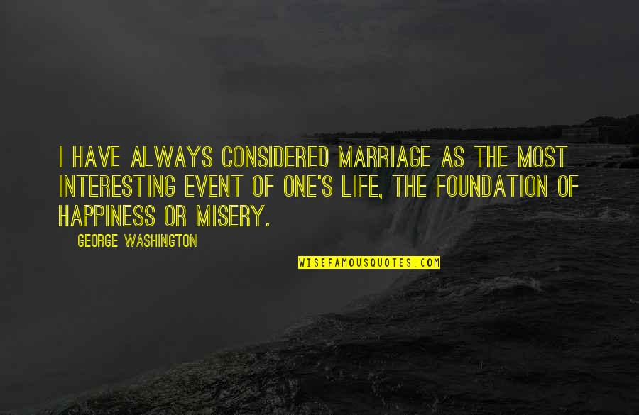 Marriage Event Quotes By George Washington: I have always considered marriage as the most