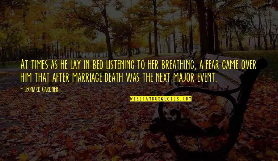 Marriage Event Quotes By Leonard Gardner: At times as he lay in bed listening