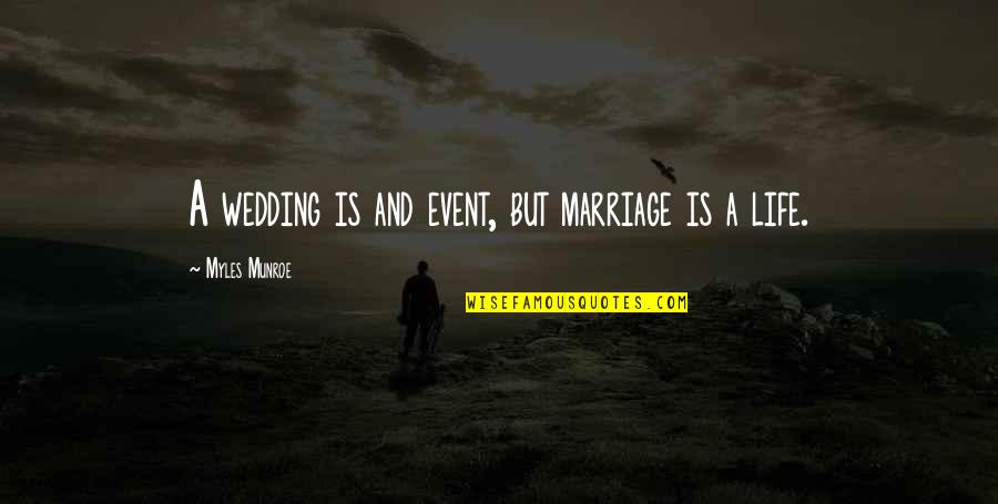 Marriage Event Quotes By Myles Munroe: A wedding is and event, but marriage is