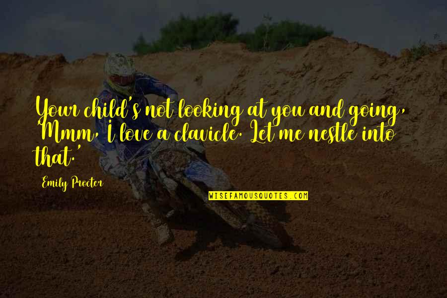 Marriage In The Awakening Quotes By Emily Procter: Your child's not looking at you and going,