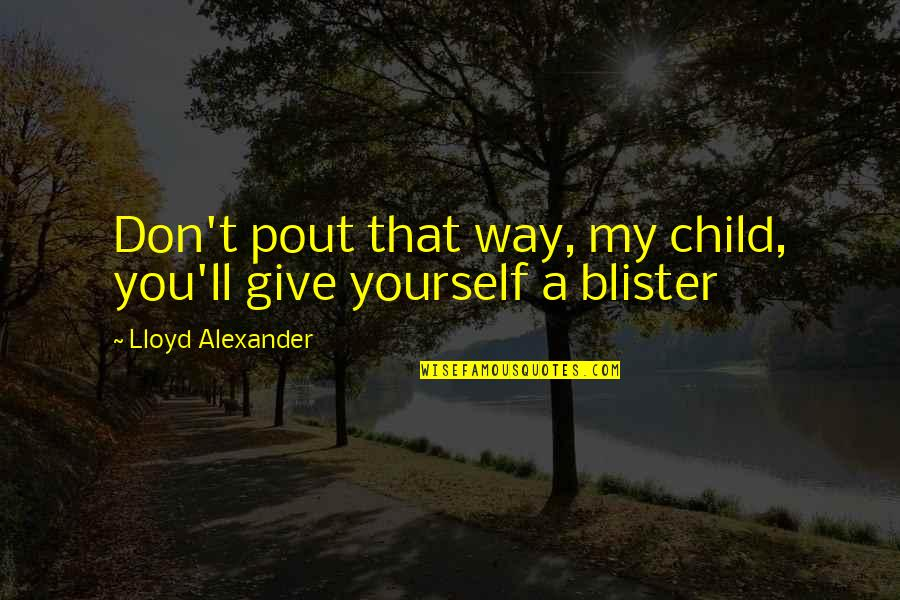Marriage In The Awakening Quotes By Lloyd Alexander: Don't pout that way, my child, you'll give