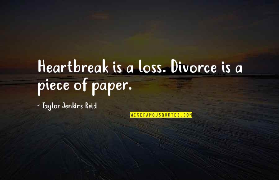 Marriage Is More Than A Piece Of Paper Quotes By Taylor Jenkins Reid: Heartbreak is a loss. Divorce is a piece
