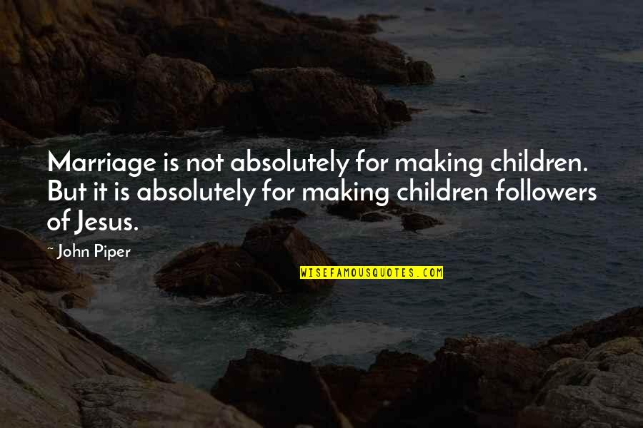 Marriage John Piper Quotes By John Piper: Marriage is not absolutely for making children. But