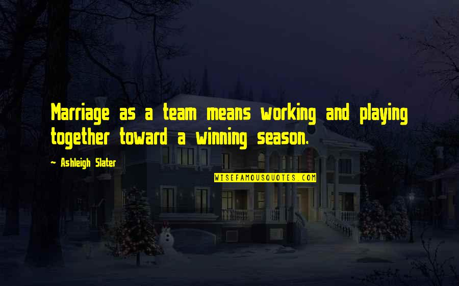 Marriage Not Working Quotes By Ashleigh Slater: Marriage as a team means working and playing