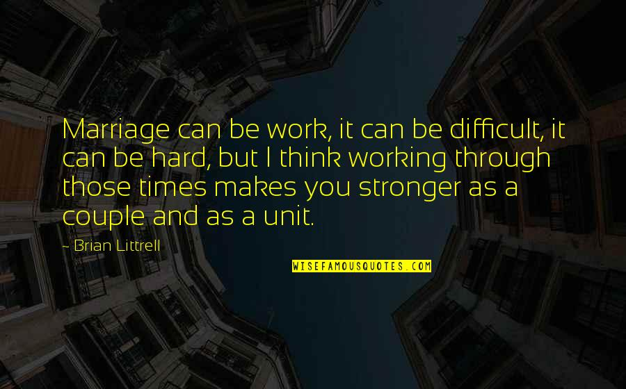 Marriage Not Working Quotes By Brian Littrell: Marriage can be work, it can be difficult,
