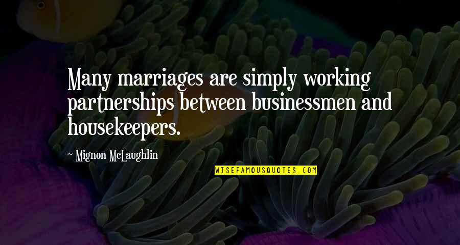 Marriage Not Working Quotes By Mignon McLaughlin: Many marriages are simply working partnerships between businessmen