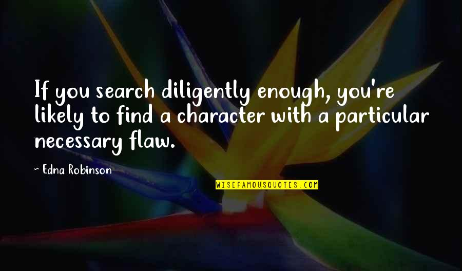 Marriage Relationship Problems Quotes By Edna Robinson: If you search diligently enough, you're likely to