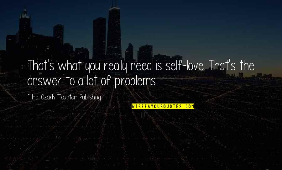 Marriage Relationship Problems Quotes By Inc. Ozark Mountain Publishing: That's what you really need is self-love. That's