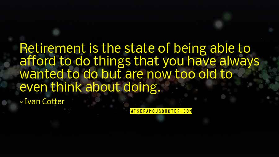 Marriage Relationship Problems Quotes By Ivan Cotter: Retirement is the state of being able to