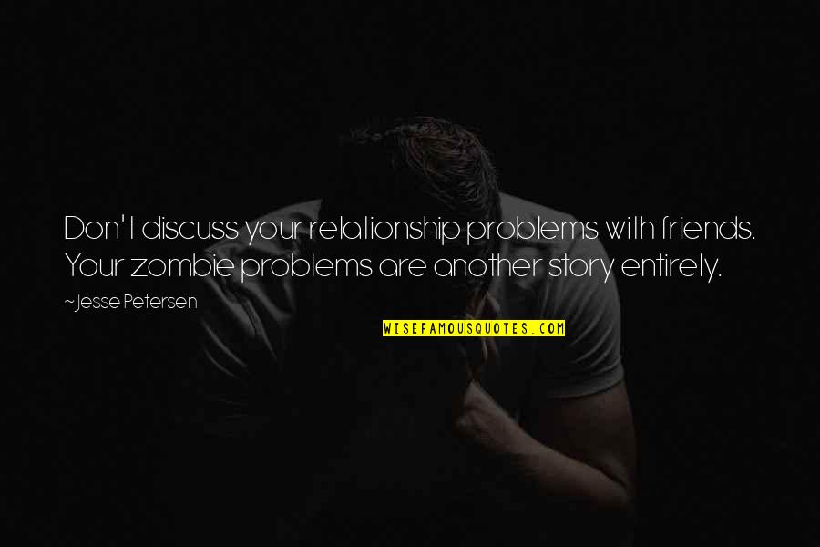 Marriage Relationship Problems Quotes By Jesse Petersen: Don't discuss your relationship problems with friends. Your