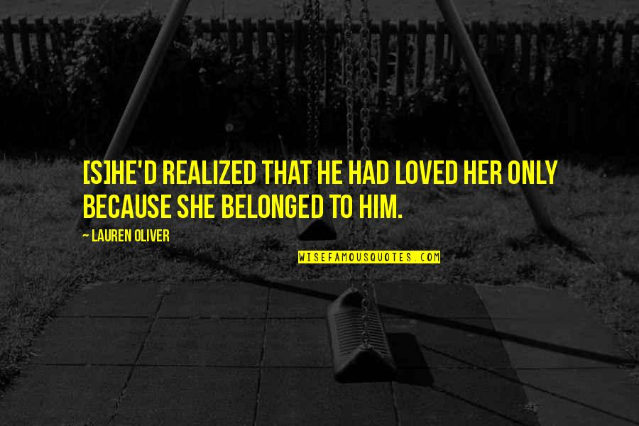 Marriage Relationship Problems Quotes By Lauren Oliver: [S]he'd realized that he had loved her only