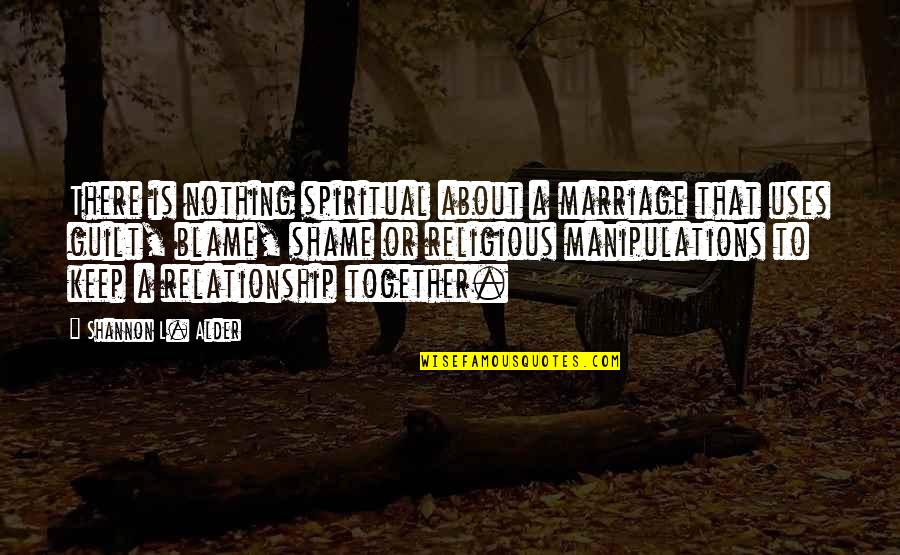 Marriage Relationship Problems Quotes By Shannon L. Alder: There is nothing spiritual about a marriage that