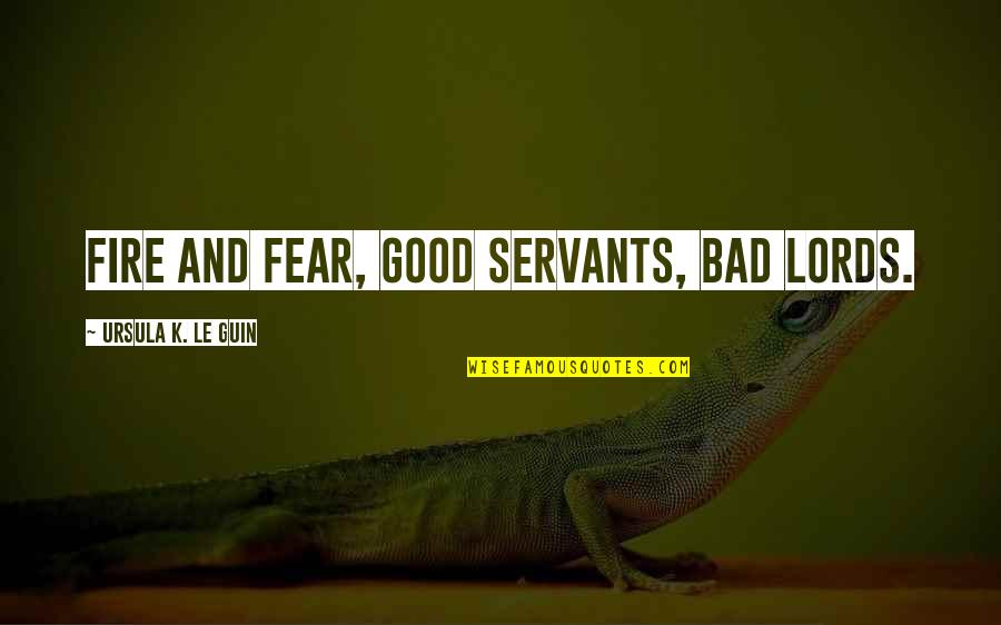 Marriage Relationship Problems Quotes By Ursula K. Le Guin: Fire and fear, good servants, bad lords.