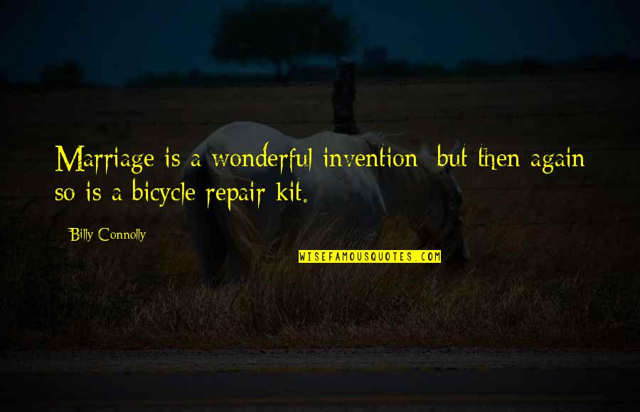 Marriage Repair Quotes By Billy Connolly: Marriage is a wonderful invention; but then again