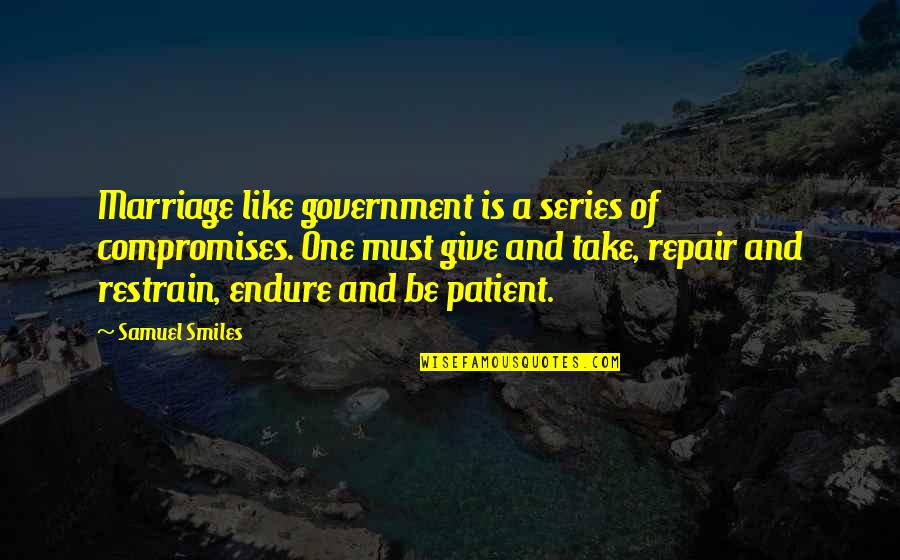 Marriage Repair Quotes By Samuel Smiles: Marriage like government is a series of compromises.