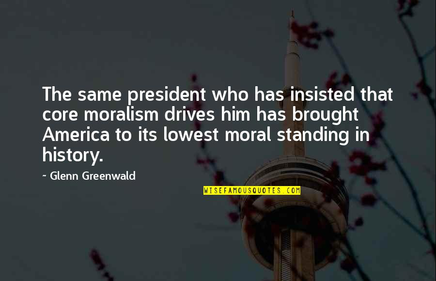 Marriage Rough Patch Quotes By Glenn Greenwald: The same president who has insisted that core