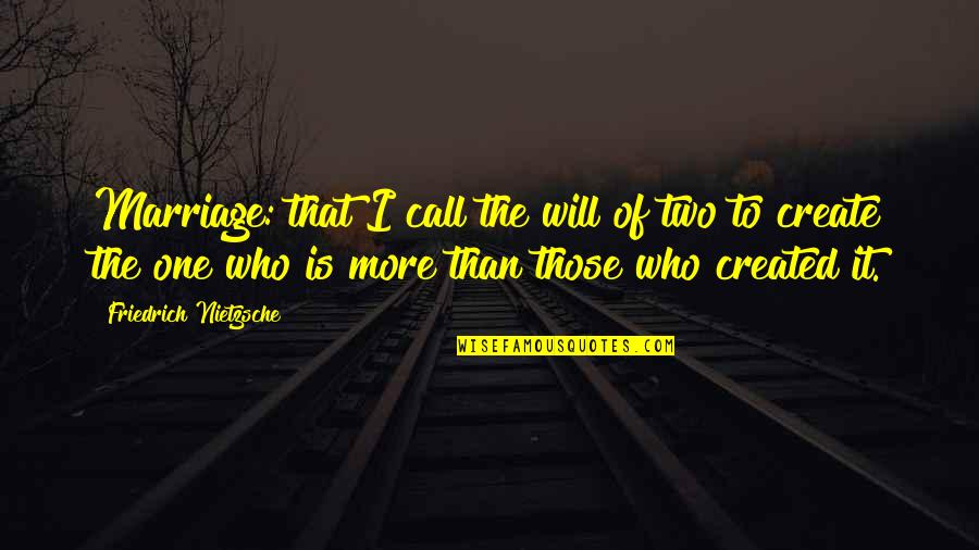 Marriage Sentiments Quotes By Friedrich Nietzsche: Marriage: that I call the will of two