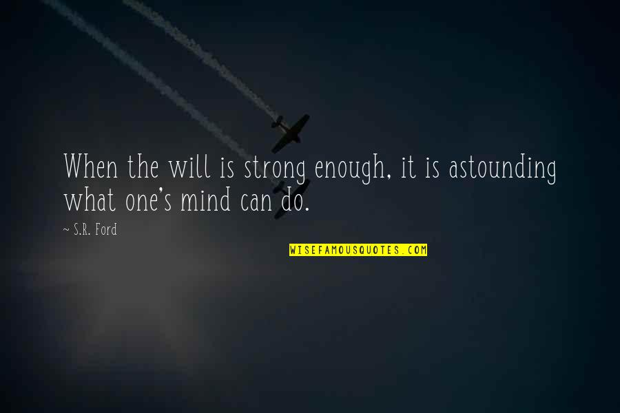 Marriage Sentiments Quotes By S.R. Ford: When the will is strong enough, it is