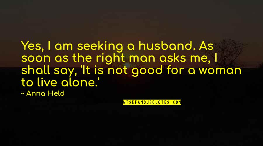 Marriage Soon Quotes By Anna Held: Yes, I am seeking a husband. As soon
