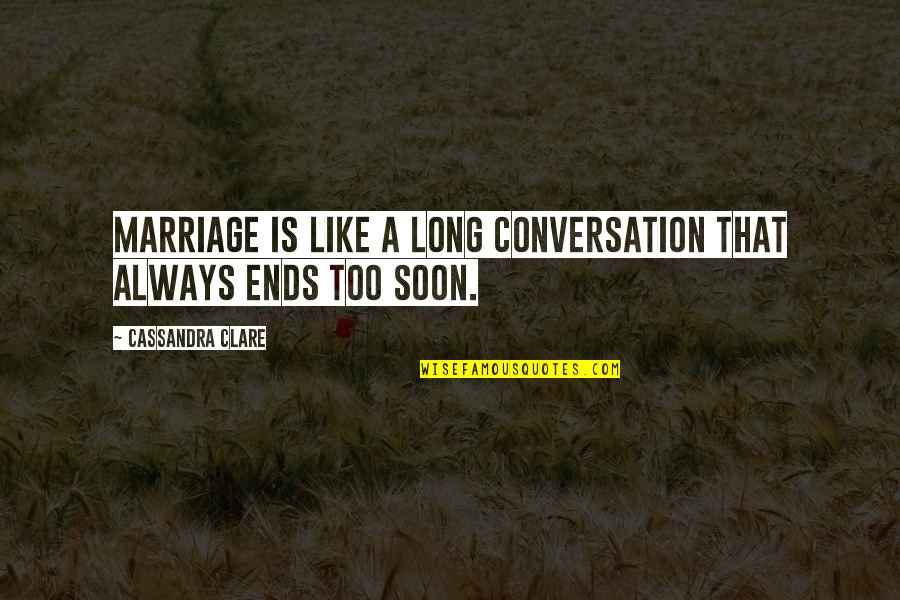 Marriage Soon Quotes By Cassandra Clare: Marriage is like a long conversation that always