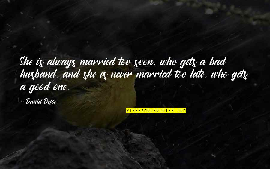 Marriage Soon Quotes By Daniel Defoe: She is always married too soon, who gets