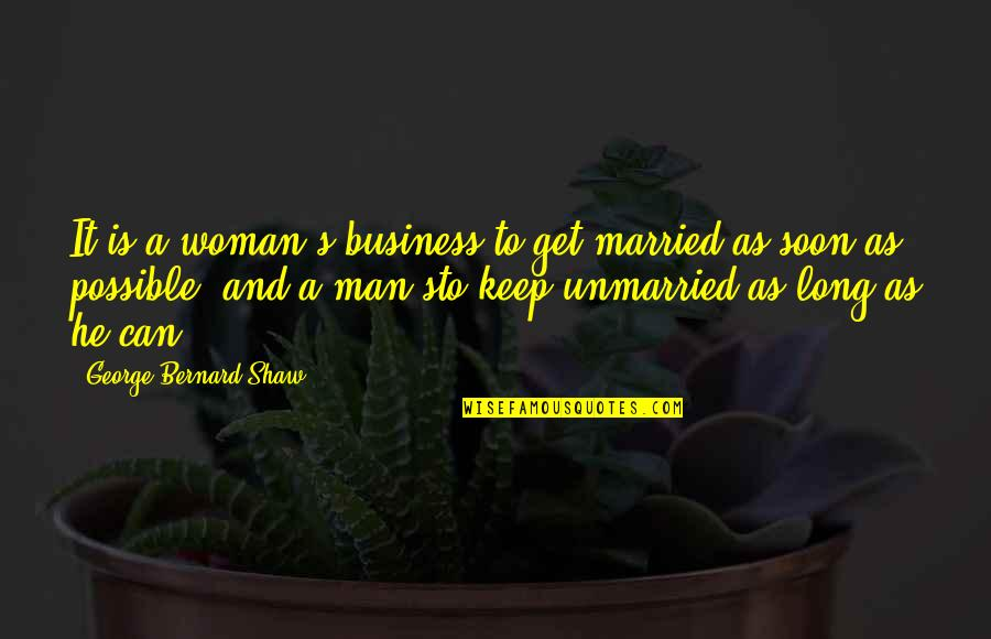 Marriage Soon Quotes By George Bernard Shaw: It is a woman's business to get married