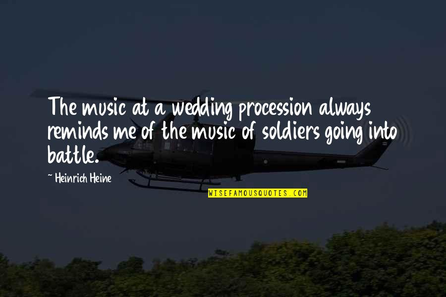 Marriage Soon Quotes By Heinrich Heine: The music at a wedding procession always reminds