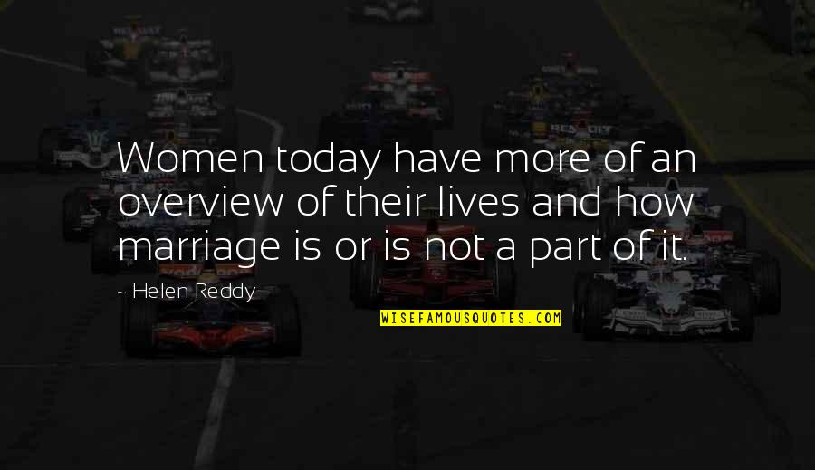 Marriage Soon Quotes By Helen Reddy: Women today have more of an overview of