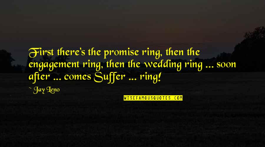 Marriage Soon Quotes By Jay Leno: First there's the promise ring, then the engagement
