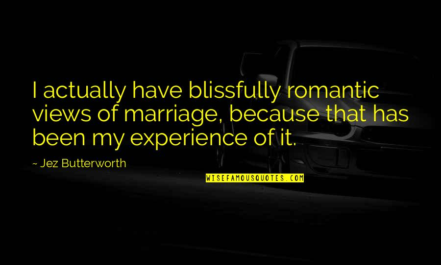 Marriage Soon Quotes By Jez Butterworth: I actually have blissfully romantic views of marriage,