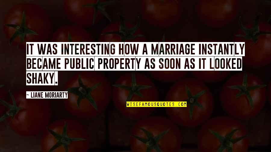 Marriage Soon Quotes By Liane Moriarty: It was interesting how a marriage instantly became